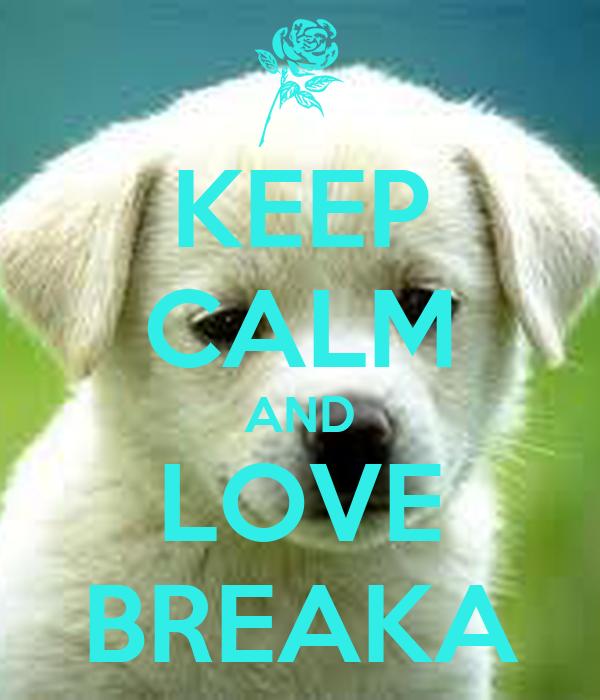 KEEP CALM AND LOVE BREAKA
