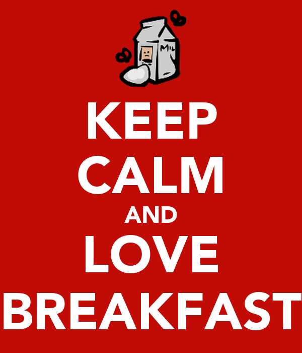 KEEP CALM AND LOVE BREAKFAST