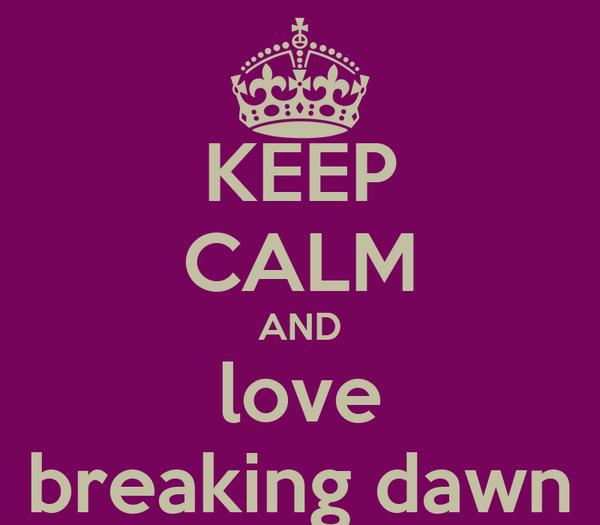 KEEP CALM AND love breaking dawn
