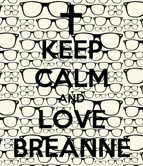 KEEP CALM AND LOVE BREANNE