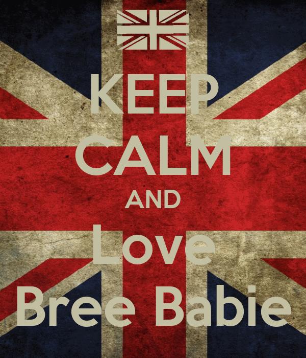 KEEP CALM AND Love Bree Babie