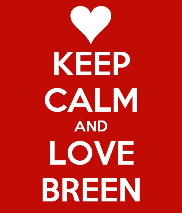 KEEP CALM AND LOVE BREEN