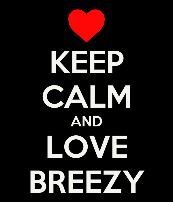 KEEP CALM AND LOVE BREEZY