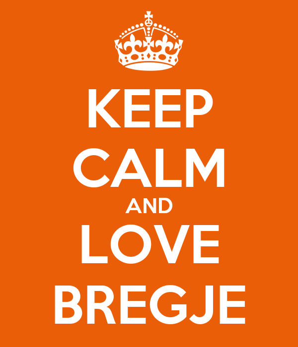 KEEP CALM AND LOVE BREGJE