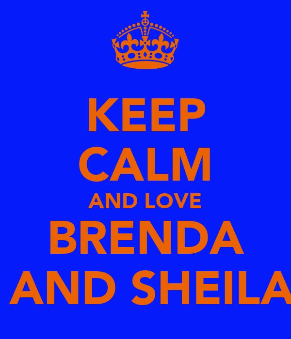 KEEP CALM AND LOVE BRENDA  AND SHEILA