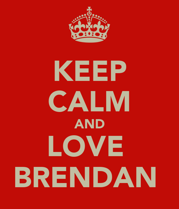 KEEP CALM AND LOVE  BRENDAN