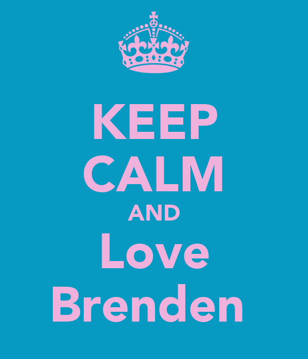 KEEP CALM AND Love Brenden
