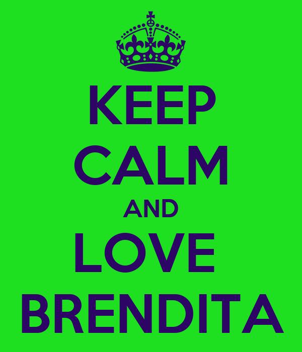 KEEP CALM AND LOVE  BRENDITA