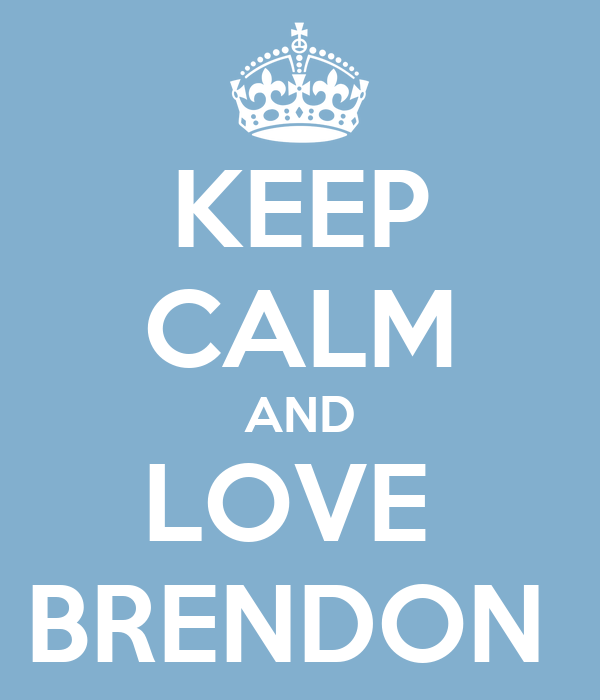 KEEP CALM AND LOVE  BRENDON
