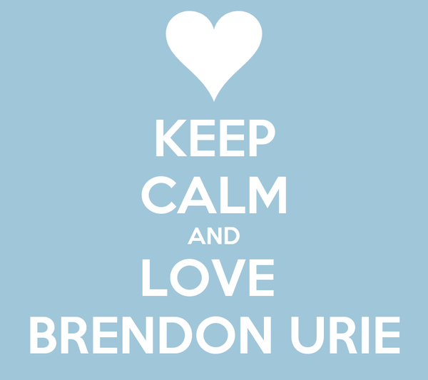 KEEP CALM AND LOVE  BRENDON URIE