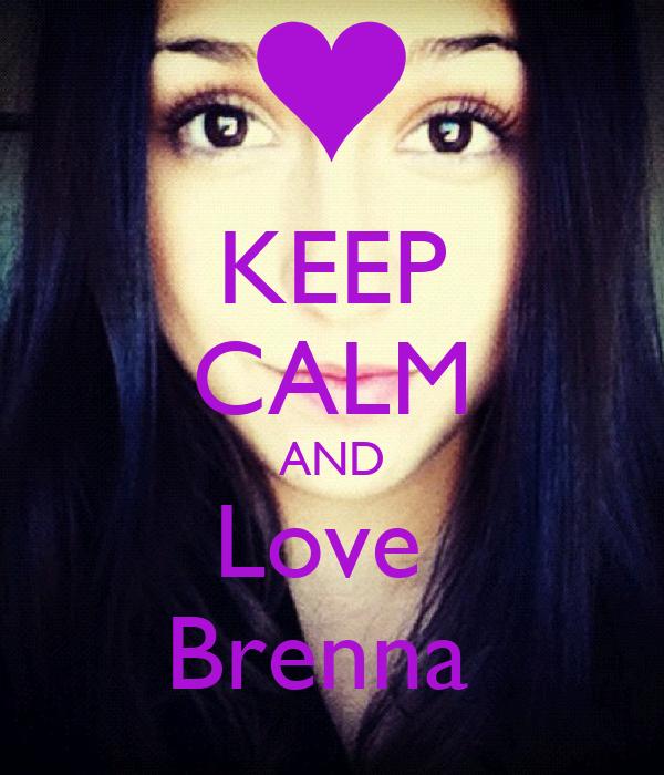 KEEP CALM AND Love  Brenna