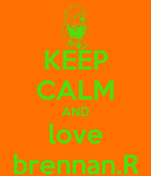 KEEP CALM AND love brennan.R