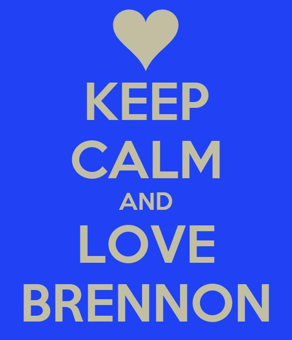 KEEP CALM AND LOVE BRENNON