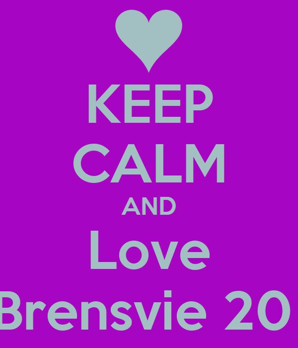 KEEP CALM AND Love Brensvie 20