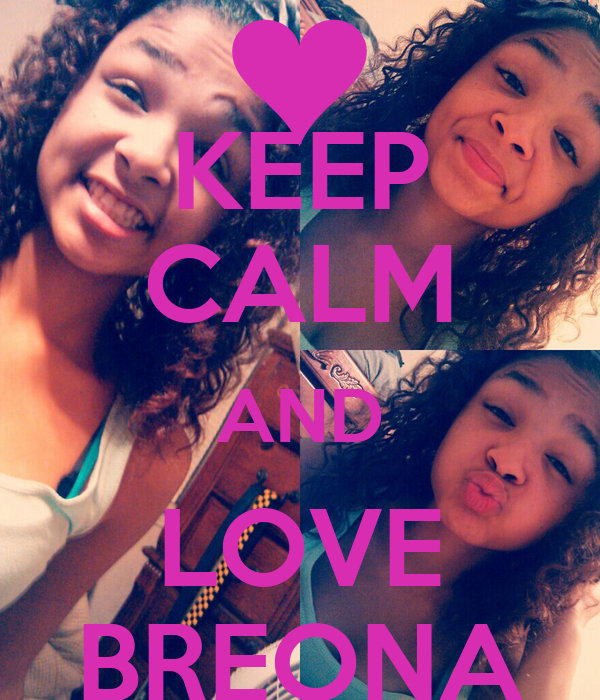 KEEP CALM AND LOVE BREONA