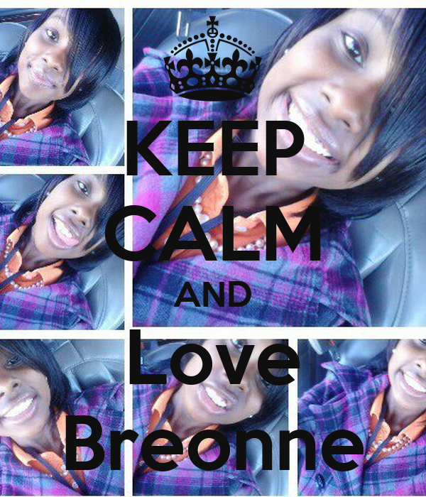 KEEP CALM AND Love Breonne