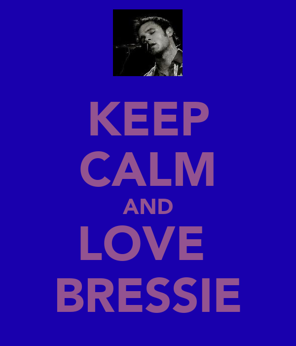 KEEP CALM AND LOVE  BRESSIE