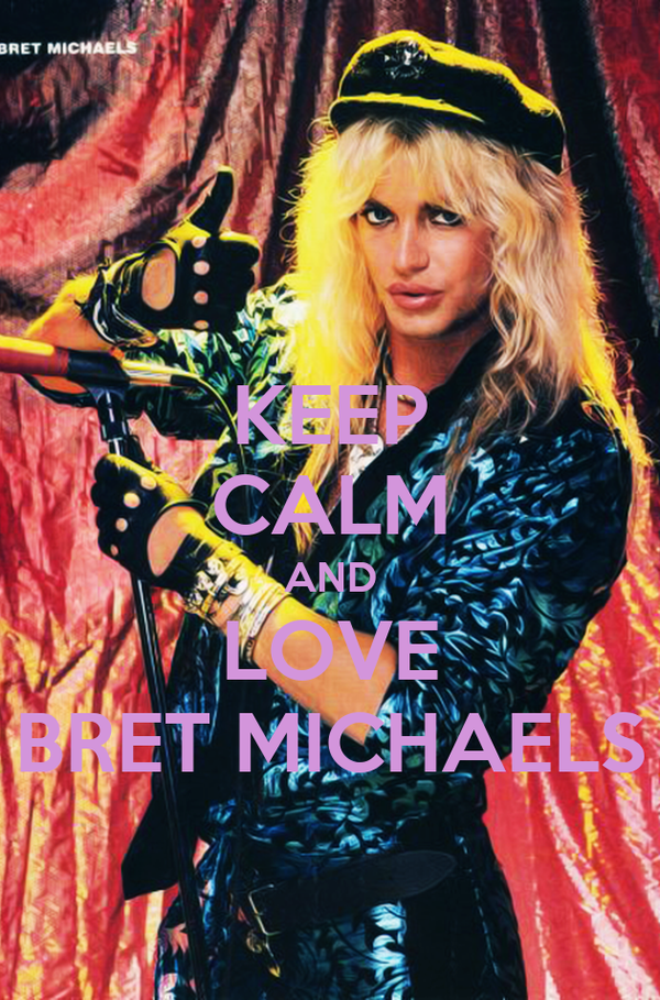 KEEP CALM AND LOVE BRET MICHAELS