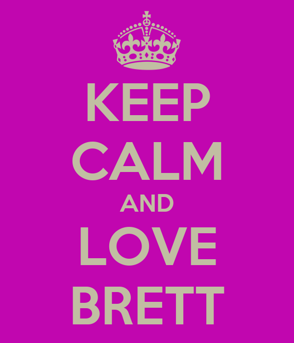 KEEP CALM AND LOVE BRETT