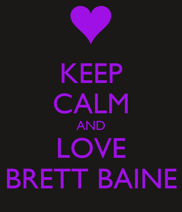 KEEP CALM AND LOVE BRETT BAINE