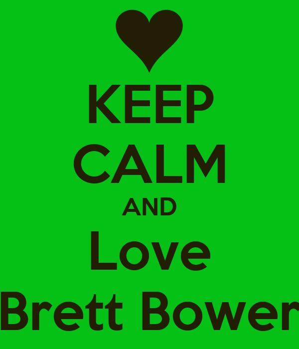 KEEP CALM AND Love Brett Bower