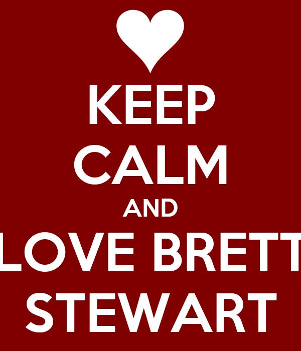 KEEP CALM AND LOVE BRETT STEWART