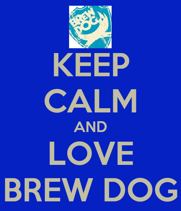 KEEP CALM AND LOVE BREW DOG
