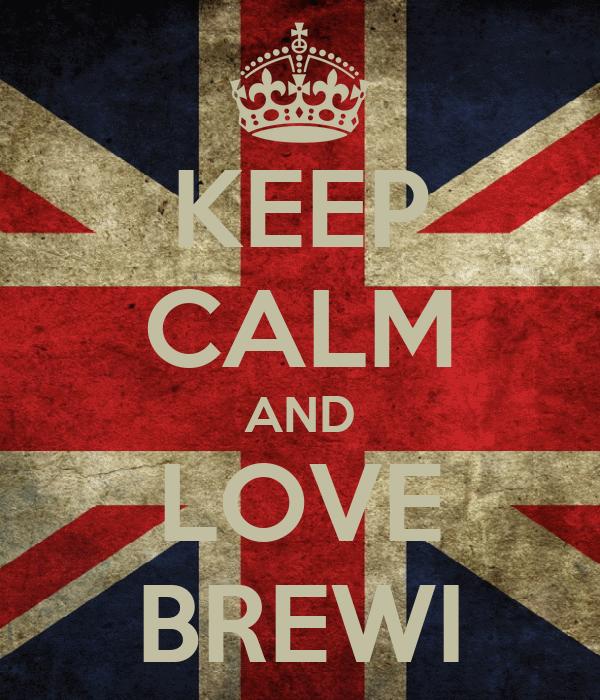 KEEP CALM AND LOVE BREWI