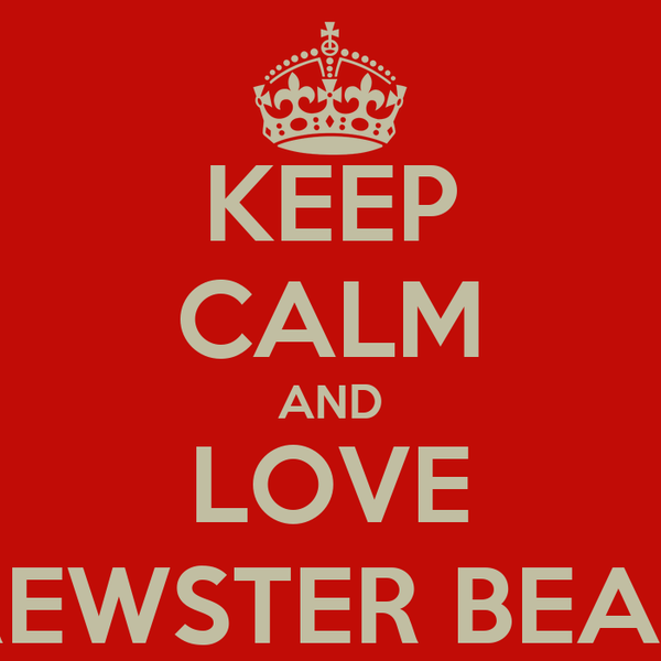 KEEP CALM AND LOVE BREWSTER BEARS