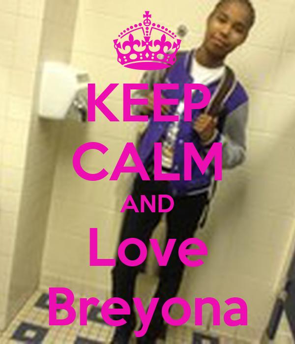 KEEP CALM AND Love Breyona
