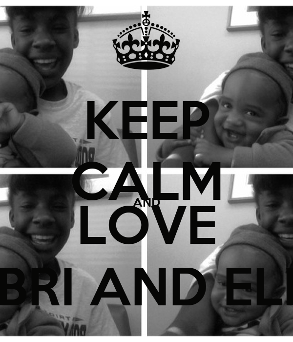 KEEP CALM AND LOVE BRI AND ELI