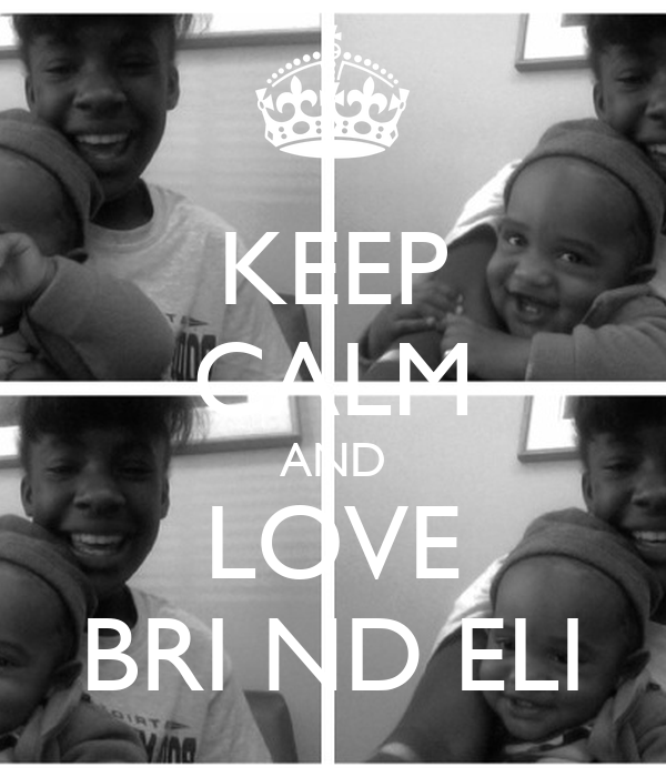 KEEP CALM AND LOVE BRI ND ELI