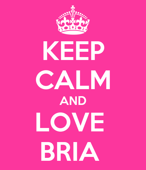 KEEP CALM AND LOVE  BRIA