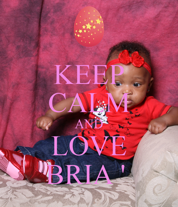 KEEP CALM AND LOVE BRIA '
