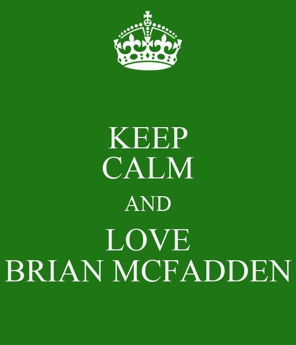 KEEP CALM AND LOVE BRIAN MCFADDEN