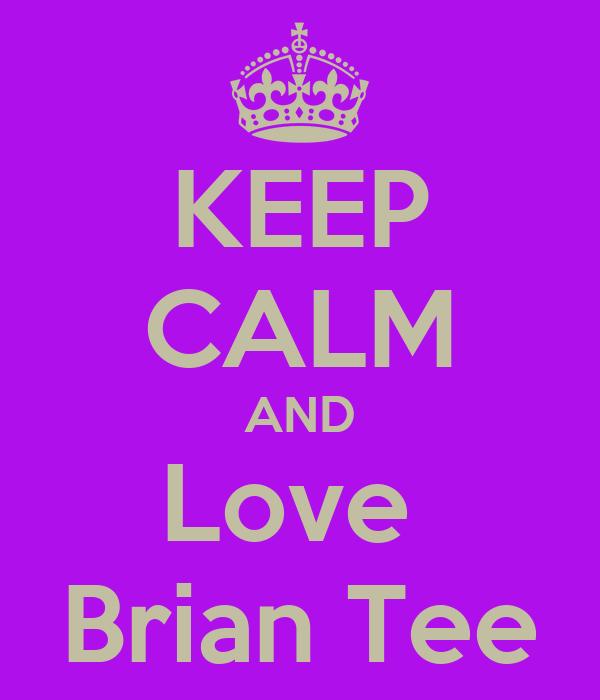 KEEP CALM AND Love  Brian Tee