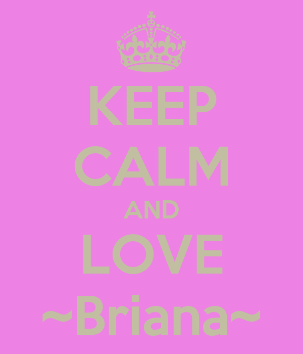 KEEP CALM AND LOVE ~Briana~