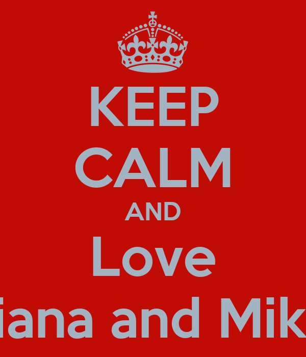 KEEP CALM AND Love Briana and Mikey