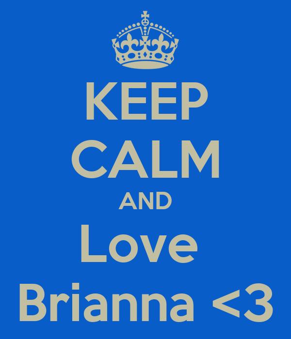 KEEP CALM AND Love  Brianna <3