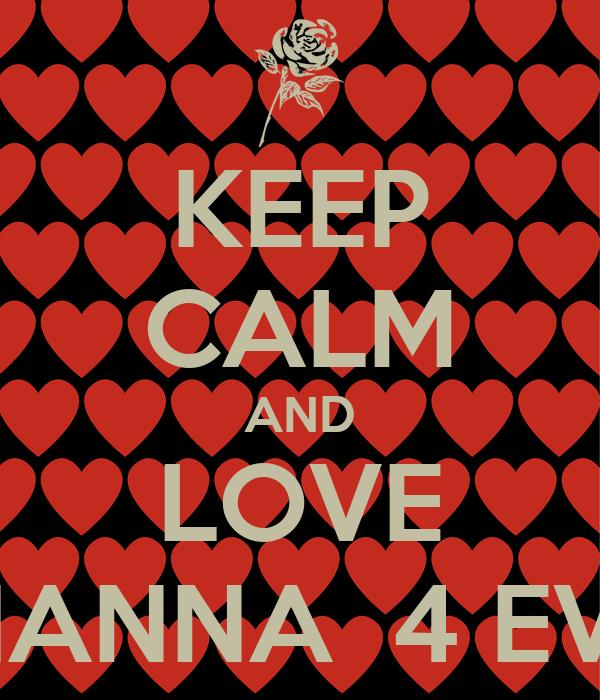 KEEP CALM AND LOVE BRIANNA  4 EVER