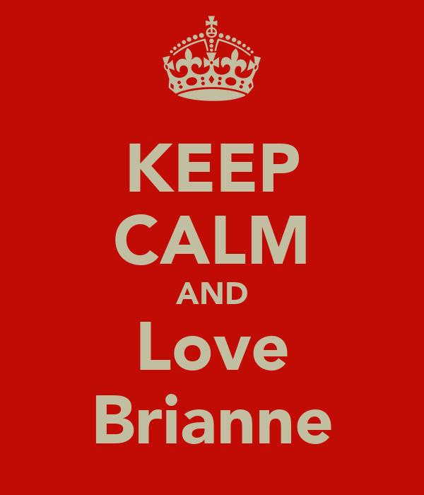 KEEP CALM AND Love Brianne