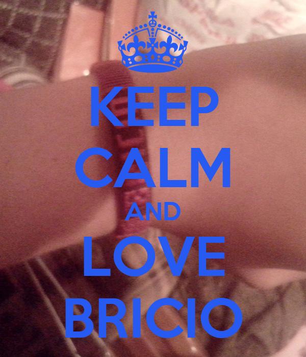KEEP CALM AND LOVE BRICIO