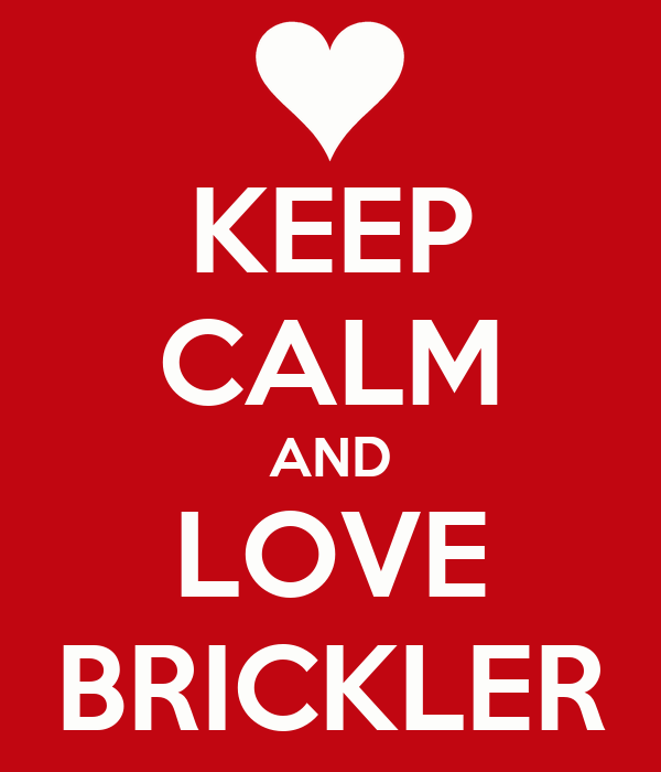 KEEP CALM AND LOVE BRICKLER
