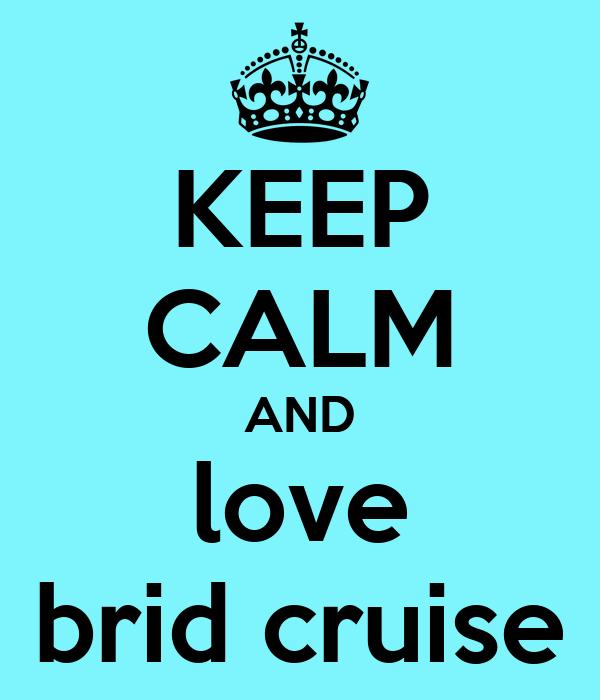 KEEP CALM AND love brid cruise