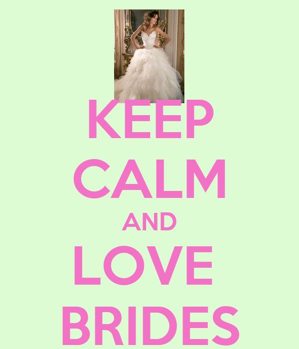 KEEP CALM AND LOVE  BRIDES