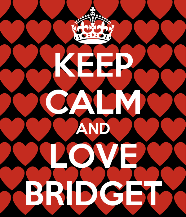 KEEP CALM AND LOVE BRIDGET