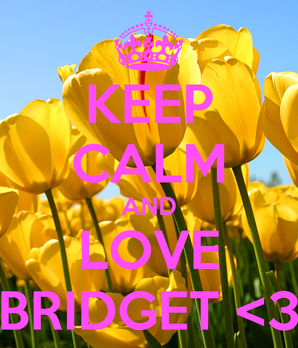 KEEP CALM AND LOVE BRIDGET <3