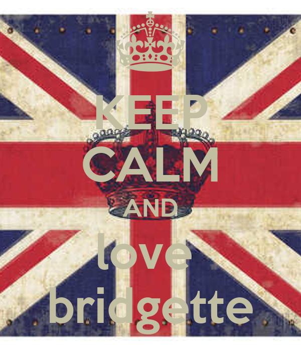 KEEP CALM AND love  bridgette