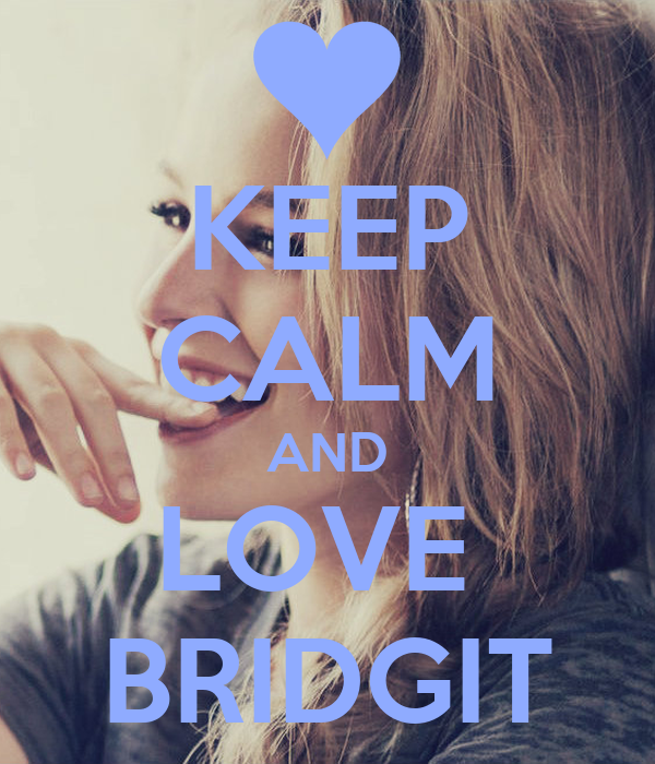 KEEP CALM AND LOVE  BRIDGIT