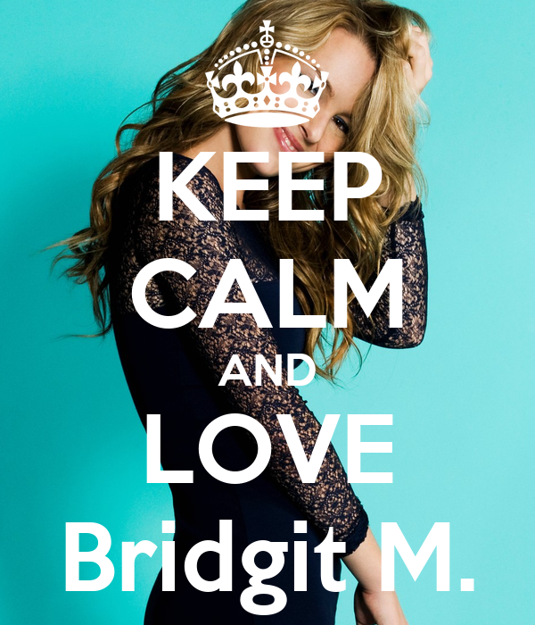 KEEP CALM AND LOVE Bridgit M.